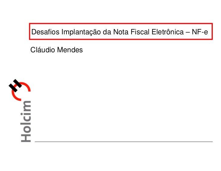 Desafios Implantação da Nota Fiscal Eletrônica – NF-e  Cláudio Mendes