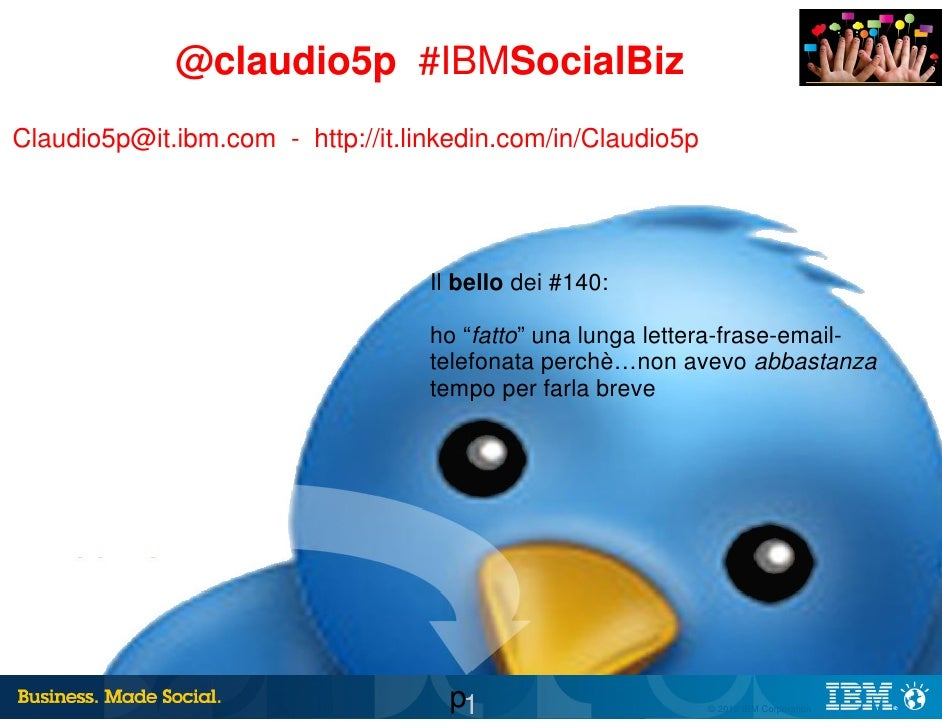 @claudio5p #IBMSocialBizClaudio5p@it.ibm.com - http://it.linkedin.com/in/Claudio5p                                   Il be...