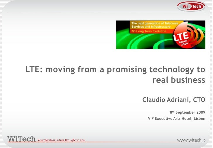 LTE: moving from a promising technology to                               real business                             Claudio...