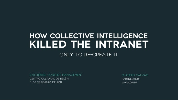 how collective intelligencekilled the intranet                  Only to re-create itEnterprise Content Management         ...