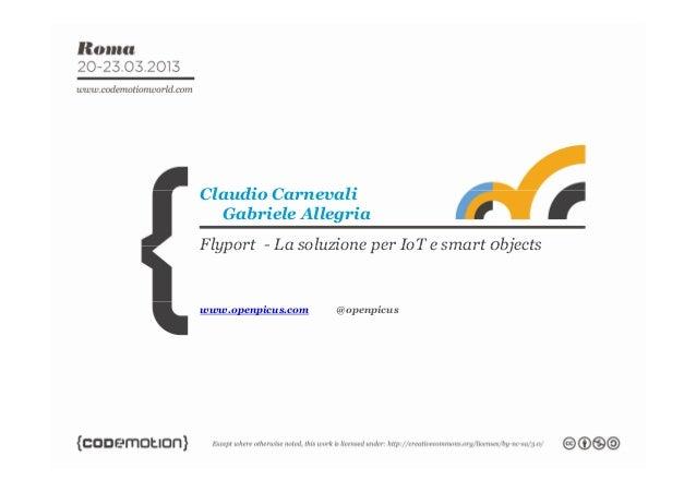Flyport - La soluzione per IoT e smart 0bjectsClaudio CarnevaliGabriele AllegriaFlyport - La soluzione per IoT e smart 0bj...