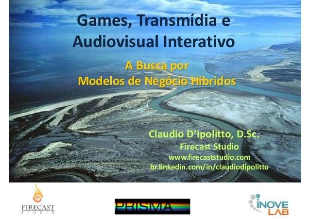 Games, Transmídia e Audiovisual Interativo A Busca por Modelos de Negócio Híbridos A Busca por Modelos de Negócio Híbridos...