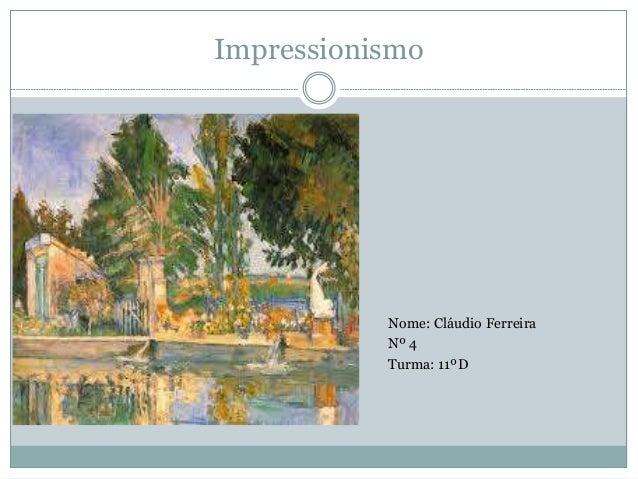 Impressionismo Nome: Cláudio Ferreira Nº 4 Turma: 11ºD