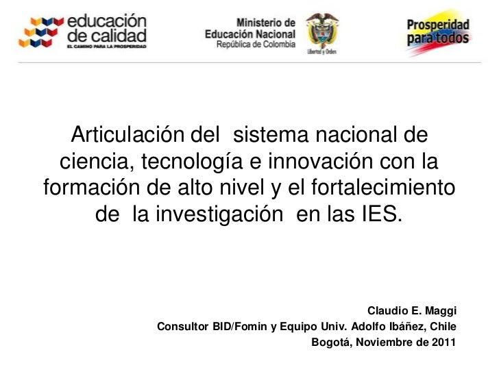 Articulación del sistema nacional de  ciencia, tecnología e innovación con laformación de alto nivel y el fortalecimiento ...