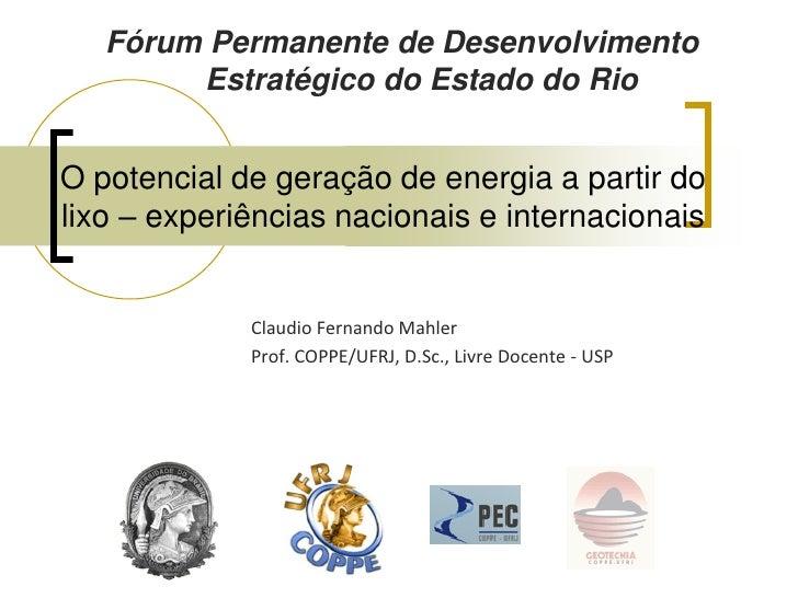 Fórum Permanente de Desenvolvimento         Estratégico do Estado do Rio   O potencial de geração de energia a partir do l...