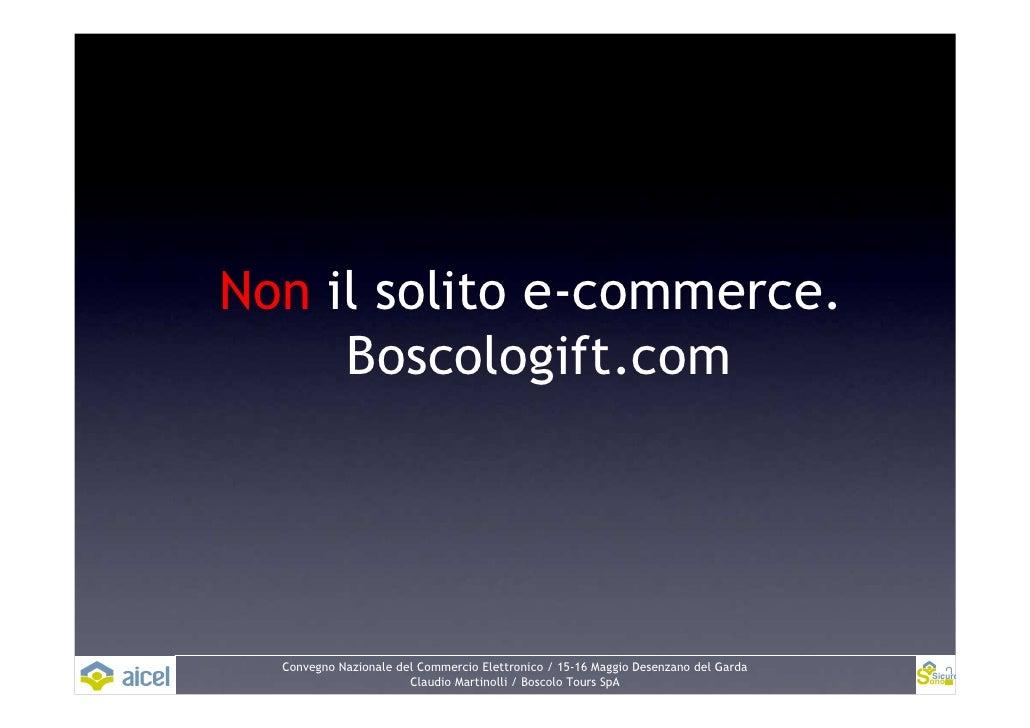 Non il solito e-commerce.      Boscologift.com       Convegno Nazionale del Commercio Elettronico / 15-16 Maggio Desenzano...