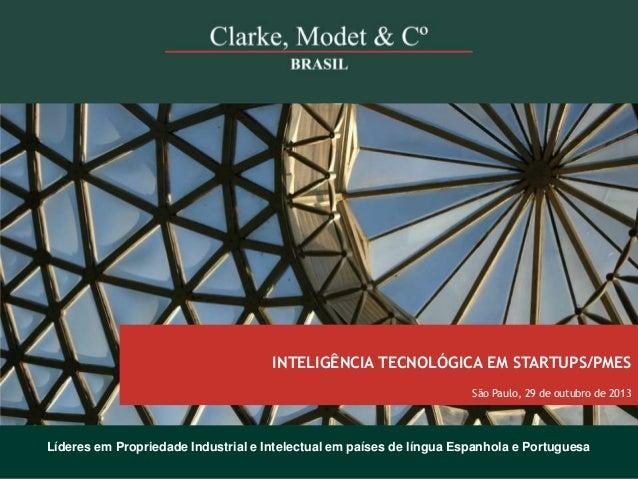 INTELIGÊNCIA TECNOLÓGICA EM STARTUPS/PMES São Paulo, 29 de outubro de 2013 © 2010 Clarke, Modet & Cº  Líderes em Proprieda...