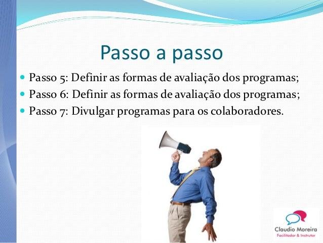 Passo a passo Passo 5: Definir as formas de avaliação dos programas; Passo 6: Definir as formas de avaliação dos program...