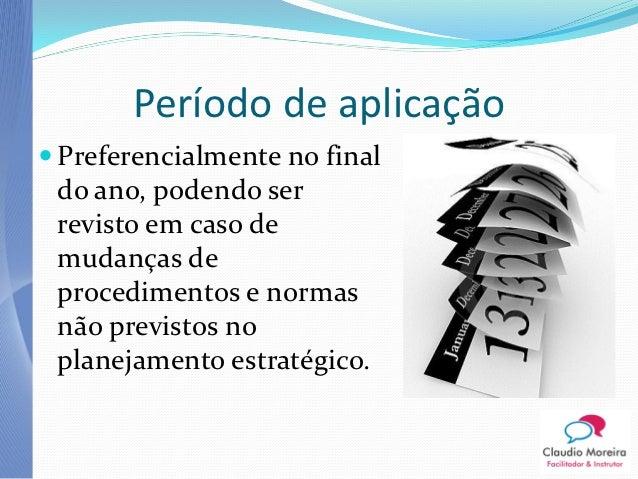 Período de aplicação Preferencialmente no final do ano, podendo ser revisto em caso de mudanças de procedimentos e normas...