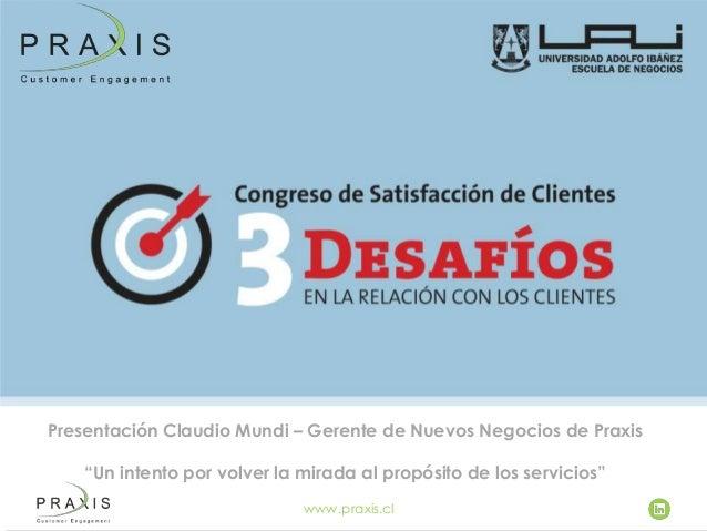 """Presentación Claudio Mundi – Gerente de Nuevos Negocios de Praxis """"Un intento por volver la mirada al propósito de los ser..."""