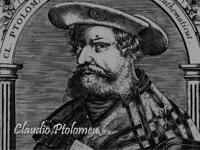 Claudio Ptolomeu (cientista grego que viveu em Alexandria, uma cidade do Egito)