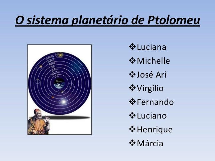 O sistema planetário de Ptolomeu                   Luciana                   Michelle                   José Ari       ...