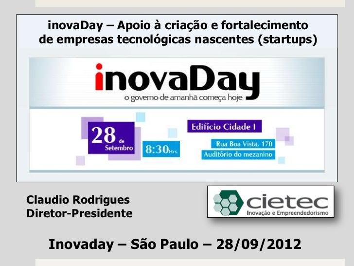 inovaDay – Apoio à criação e fortalecimento  de empresas tecnológicas nascentes (startups)Claudio RodriguesDiretor-Preside...