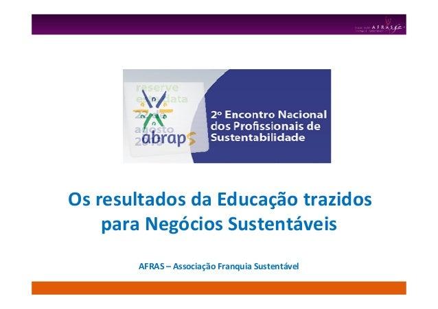 Os resultados da Educação trazidos para Negócios Sustentáveis AFRAS – Associação Franquia Sustentável
