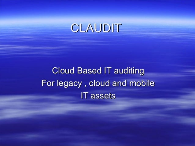 CLAUDIT  Cloud Based IT auditing For legacy , cloud and mobile IT assets