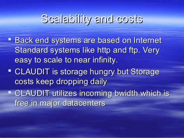 Scalability and costs  Back end systems are based on Internet Standard systems like http and ftp. Very easy to scale to n...