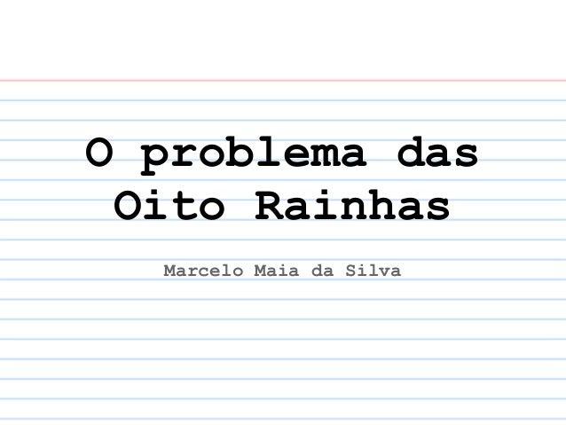O problema das Oito Rainhas  Marcelo Maia da Silva