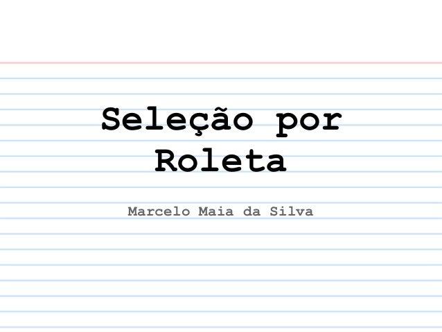 Seleção por   Roleta Marcelo Maia da Silva