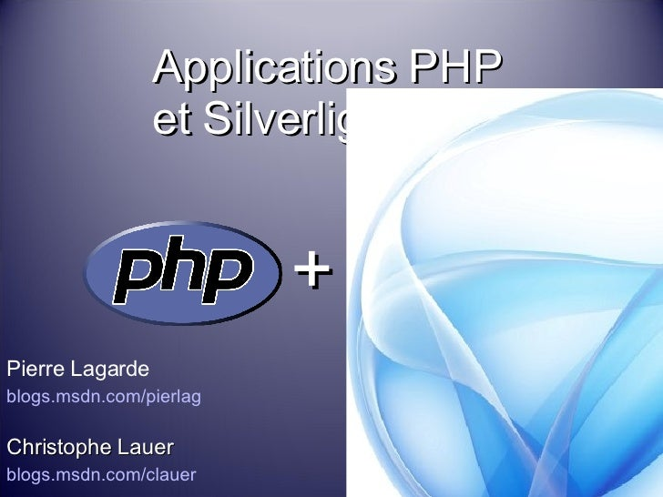 Applications PHP  et Silverlight Pierre Lagarde blogs.msdn.com/pierlag   Christophe Lauer blogs.msdn.com/clauer +