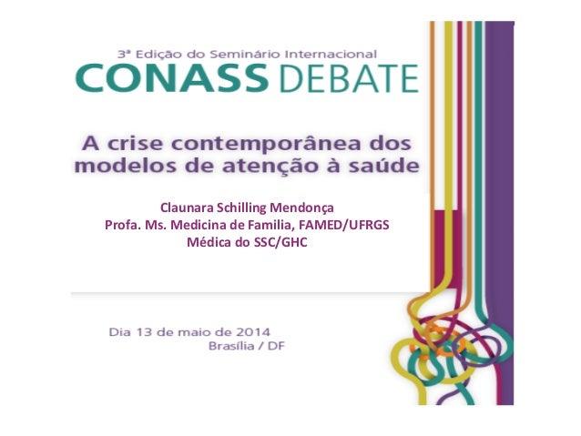 Claunara  Schilling  Mendonça   Profa.  Ms.  Medicina  de  Familia,  FAMED/UFRGS   Médica  do  SSC/G...