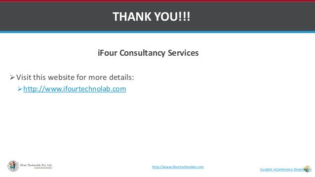 iFour Consultancy Services  Visit this website for more details: http://www.ifourtechnolab.com THANK YOU!!! Custom eComm...