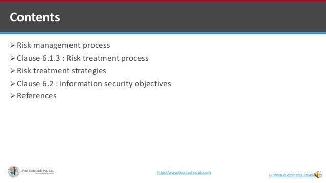  Risk management process  Clause 6.1.3 : Risk treatment process  Risk treatment strategies  Clause 6.2 : Information s...
