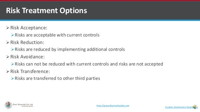 Risk Acceptance: Risks are acceptable with current controls  Risk Reduction: Risks are reduced by implementing additi...