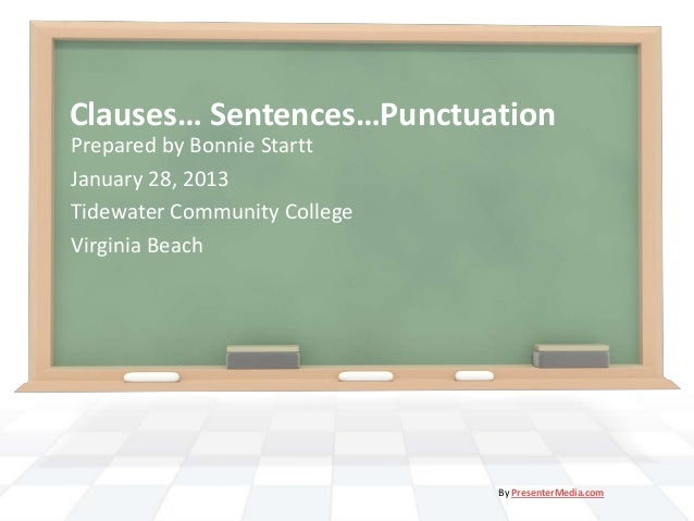Clauses… Sentences…PunctuationPrepared by Bonnie StarttJanuary 28, 2013Tidewater Community CollegeVirginia Beach          ...