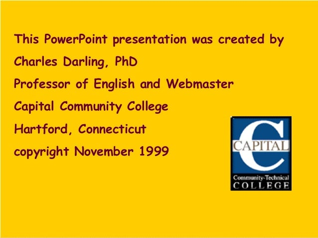 ©CapitalCommunityCollege This PowerPoint presentation was created by Charles Darling, PhD Professor of English and Webmast...