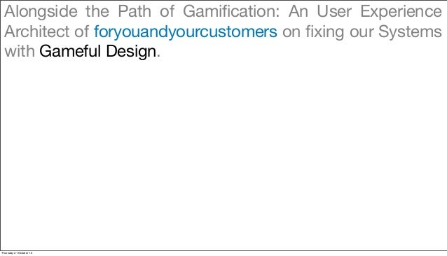 Alongside the Path of Gamification: An User Experience Architect of foryouandyourcustomers on fixing our Systems with Game...