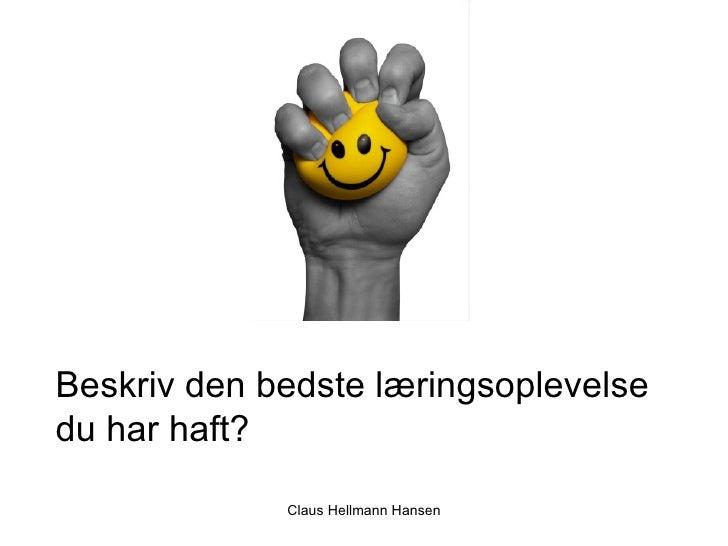 Claus Hellmann Hansen Beskriv den bedste læringsoplevelse du har haft?