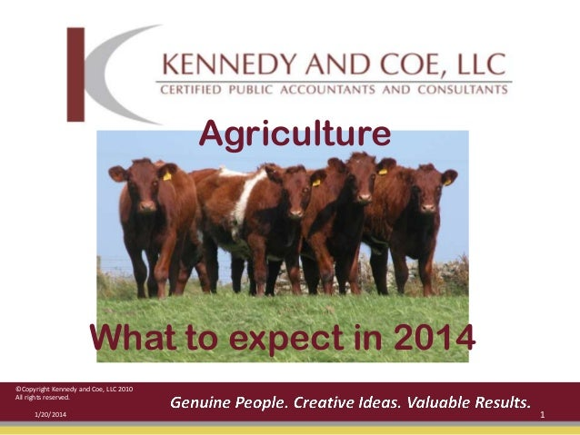 Agriculture  What to expect in 2014 ©Copyright Kennedy and Coe, LLC 2010 All rights reserved. 1/20/2014  1