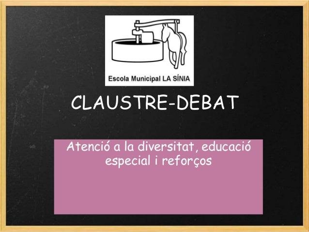 CLAUSTRE-DEBAT Atenció a la diversitat, educació especial i reforços