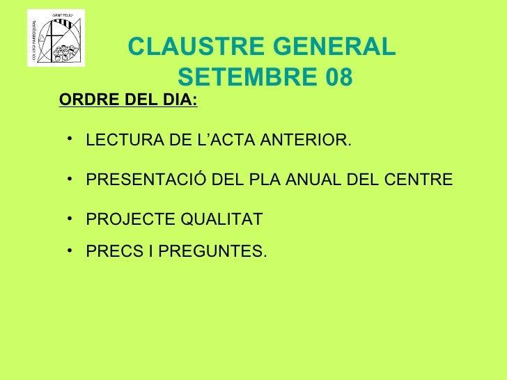 <ul><li>PRESENTACIÓ DEL PLA ANUAL DEL CENTRE </li></ul><ul><li>LECTURA DE L'ACTA ANTERIOR. </li></ul>ORDRE DEL DIA: CLAUST...