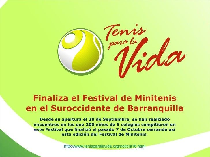 Finaliza el Festival de Minitenis en el Suroccidente de Barranquilla Desde su apertura el 20 de Septiembre, se han realiza...