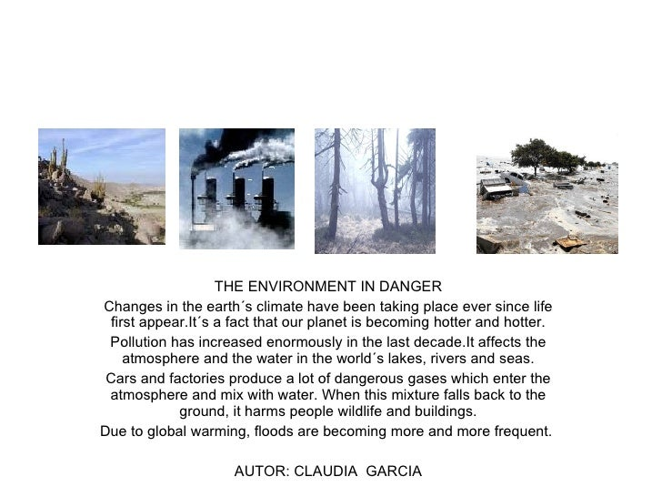 THE ENVIRONMENT IN DANGER Changes in the earth´s climate have been taking place ever since life first appear.It´s a fact t...