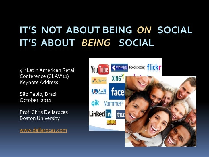 IT'S NOT ABOUT BEING ON SOCIALIT'S ABOUT BEING SOCIAL4th Latin American RetailConference (CLAV'11)Keynote AddressSão Paulo...