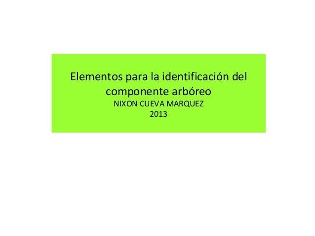 Elementos para la identificación del componente arbóreo NIXON CUEVA MARQUEZ 2013