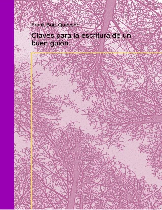 CLAVES PARA LA ESCRITURA DE UN BUEN GUIÓN DE CINE                  Frank Baiz Quevedo
