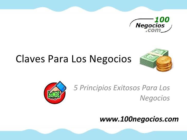 Claves Para Los Negocios 5 Principios Exitosos Para Los Negocios www.100negocios.com