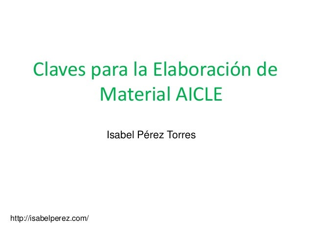 Claves para la Elaboración de Material AICLE Isabel Pérez Torres  http://isabelperez.com/