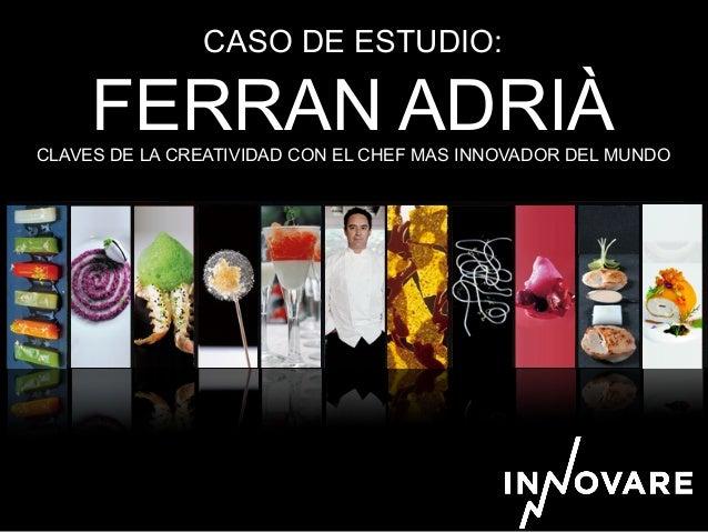CASO DE ESTUDIO: FERRAN ADRIÀCLAVES DE LA CREATIVIDAD CON EL CHEF MAS INNOVADOR DEL MUNDO