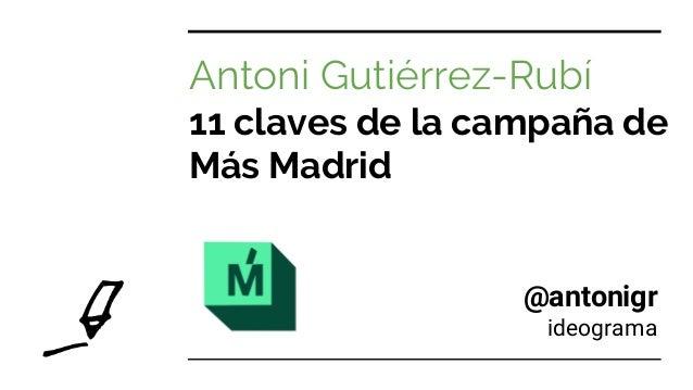 Antoni Gutiérrez-Rubí 11 claves de la campaña de Más Madrid @antonigr ideograma