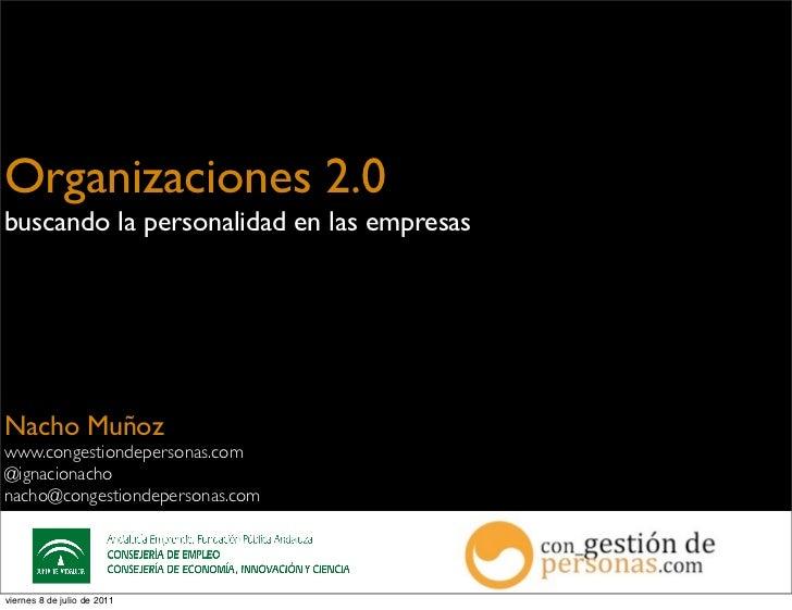 Organizaciones 2.0buscando la personalidad en las empresasNacho Muñozwww.congestiondepersonas.com@ignacionachonacho@conges...