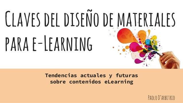 Clavesdeldiseñodemateriales parae-Learning Tendencias actuales y futuras sobre contenidos eLearning PaoloD'arbitrio