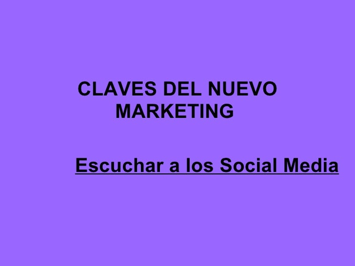 CLAVES DEL NUEVO MARKETING  Escuchar a los Social Media
