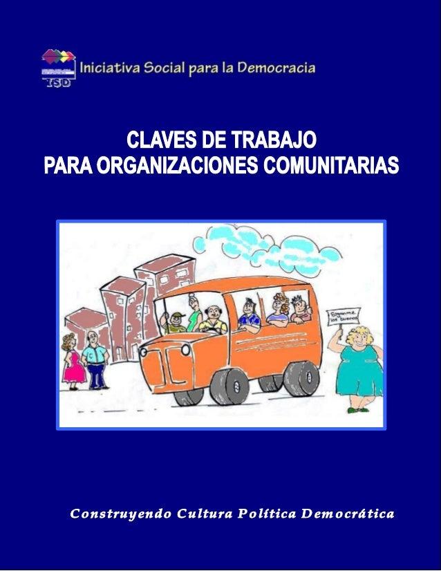 CLAVES DE TRABAJO PARAORGANIZACIONES COMUNITARIASEditado por:Iniciativa Social para la DemocraciaRevisión:Ramón Villalta, ...