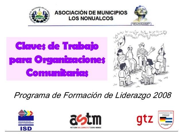 Claves de Trabajopara Organizaciones   ComunitariasProgramadeFormacióndeLiderazgo2008