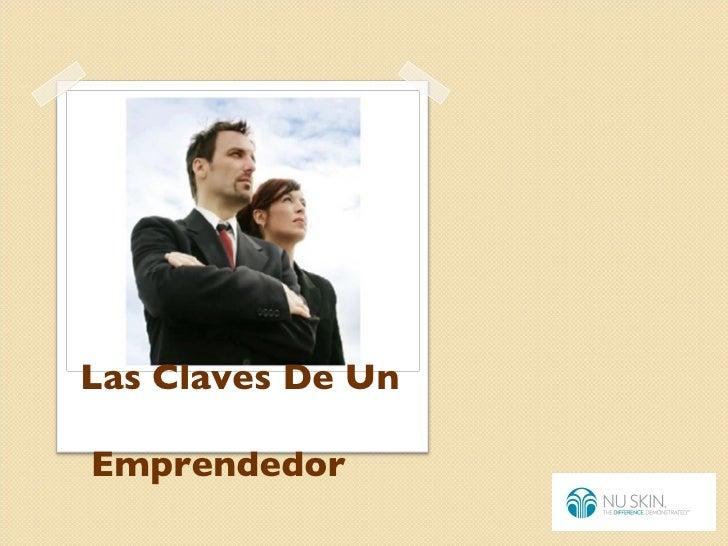 <ul><li>Las Claves De Un </li></ul><ul><li>Emprendedor </li></ul>