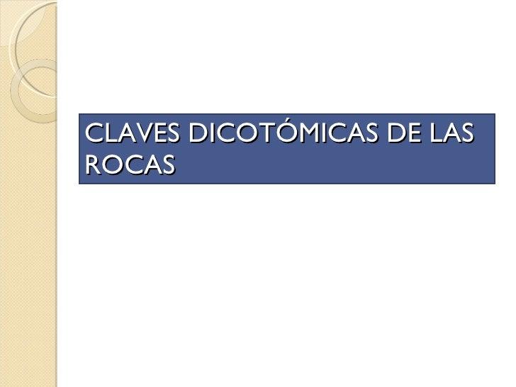CLAVES DICOTÓMICAS DE LAS ROCAS
